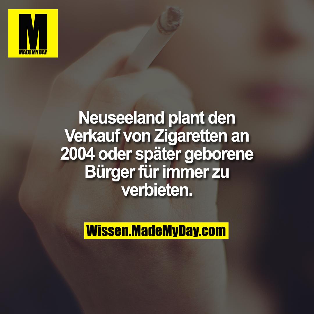 Neuseeland plant den Verkauf von Zigaretten an 2004 oder später geborene Bürger für immer zu verbieten.