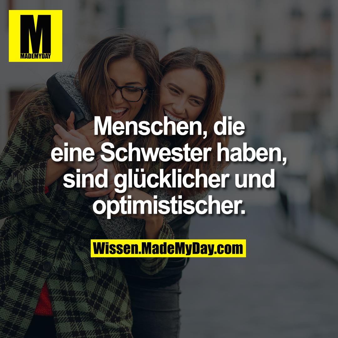 Menschen, die eine Schwester haben, sind glücklicher und optimistischer.