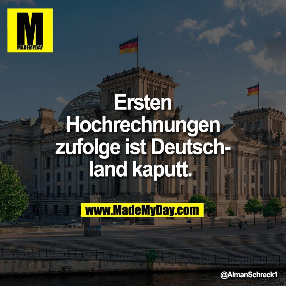 Ersten<br /> Hochrechnungen<br /> zufolge ist Deutsch-<br /> land kaputt.