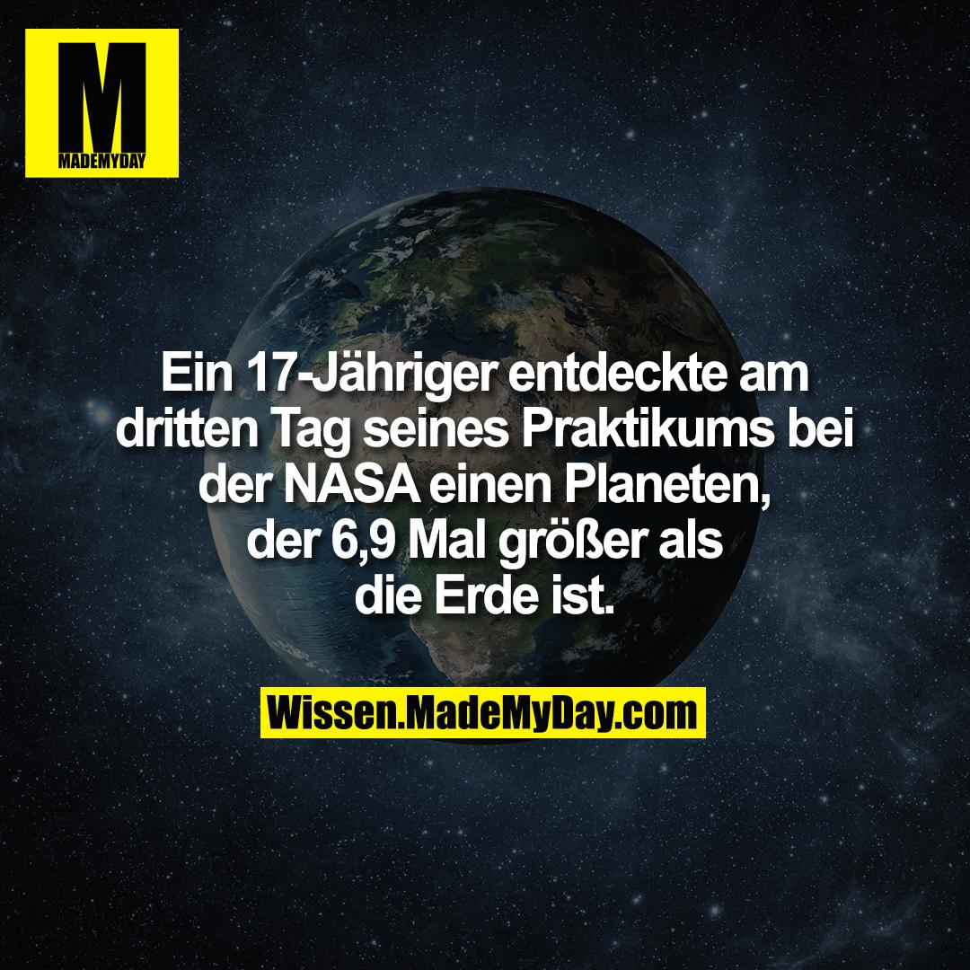 Ein 17-Jähriger entdeckte am dritten Tag seines Praktikums bei der NASA einen Planeten, der 6,9 Mal größer als die Erde ist.