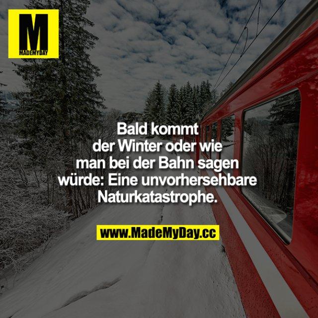 Bald kommt der Winter oder wie man bei der Bahn sagen würde eine unvorhersehbare Naturkatastrophe.