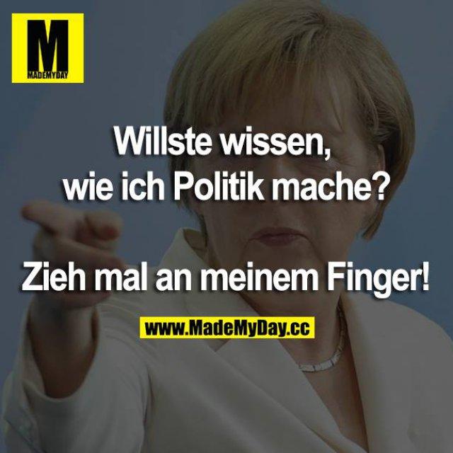 Willste wissen, wie ich Politik mache?<br /> Zieh mal an meinem Finger!