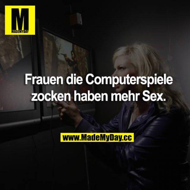 Frauen die Computerspiele zocken haben mehr Sex.