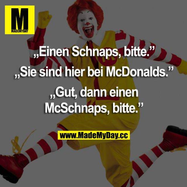 """""""Einen Schnaps, bitte.""""<br /> """"Sie sind hier bei McDonalds.""""<br /> """"Gut, dann einen McSchnaps, bitte."""""""