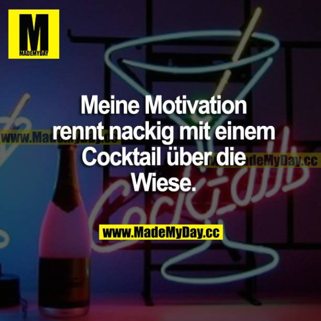 Meine Motivation rennt nackig mit einem Cocktail über die Wiese.