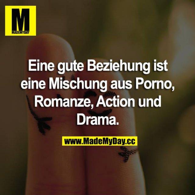 Eine gute Beziehung ist eine Mischung aus Romanze, Action, Drama & Porno.<br />