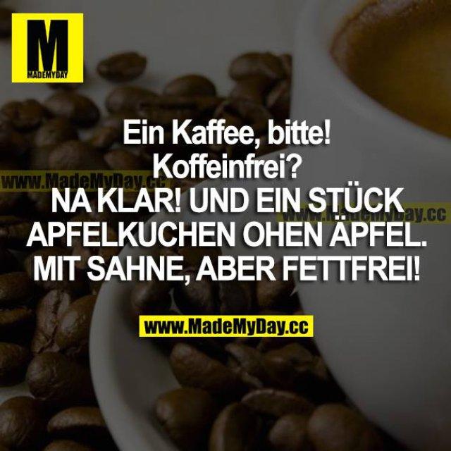 """""""Ein Kaffee, bitte!""""<br /> """"Koffeinfrei?""""<br /> """"NAKLAR! UND EIN STÜCK APFELKUCHEN OHNE ÄPFEL. MIT SAHNE, ABER FETTFREI!"""""""