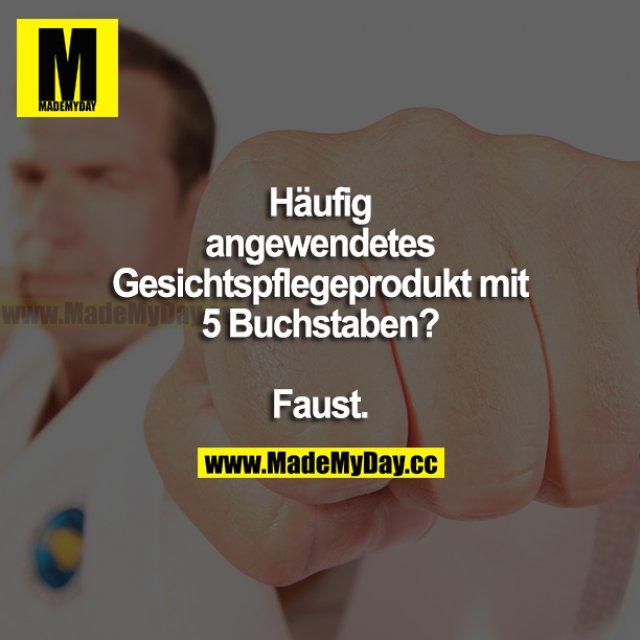 Häufig angewendetes Gesichtspflegeprodukt mit 5 Buchstaben?<br /> <br /> Faust.
