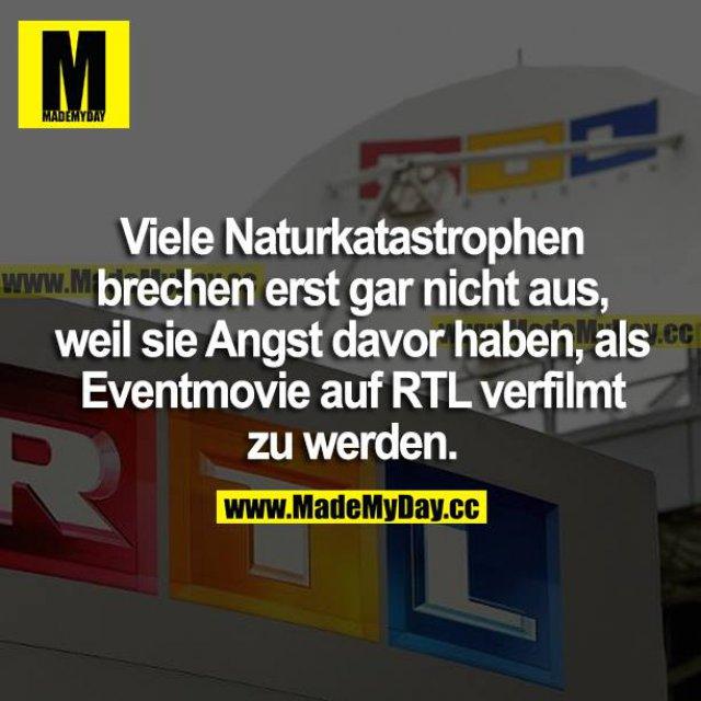 Viele Naturkatastrophen brechen erst gar nicht aus, weil sie Angst davor haben, als Eventmovie auf RTL verfilmt zu werden.