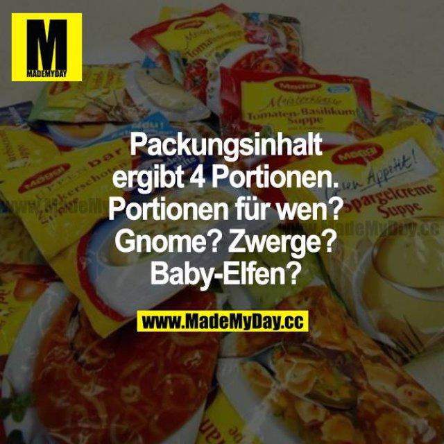 Packungsinhalt ergibt 4 Portionen. Portionen für wen? Gnome? Zwerge? Baby-Elfen?