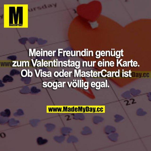 Meiner Freundin genügt zum Valentinstag nur eine Karte. Ob Visa oder MasterCard ist sogar völlig egal.
