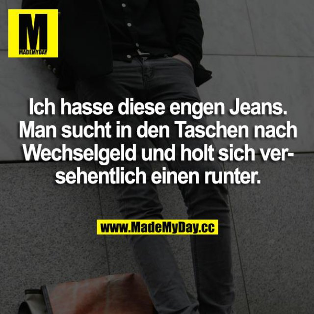 Ich Hasse Diese Engen Jeans Made My Day