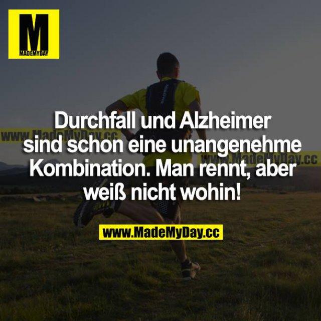 Durchfall und Alzheimer sind schon eine unangenehme Kombination. Man rennt, aber weiß nicht wohin!