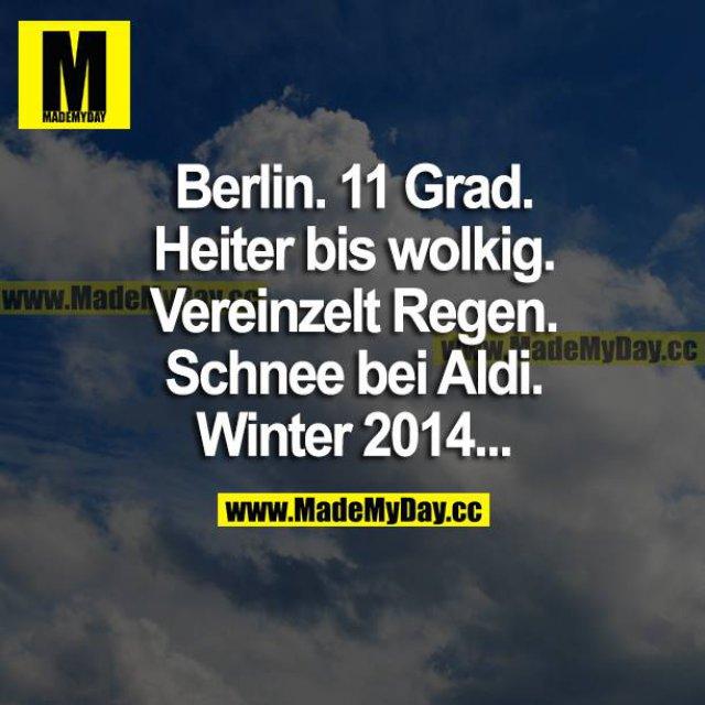 Berlin. 11 Grad. Heiter bis wolkig. Vereinzelt Regen. Schnee bei Aldi. Winter 2014...