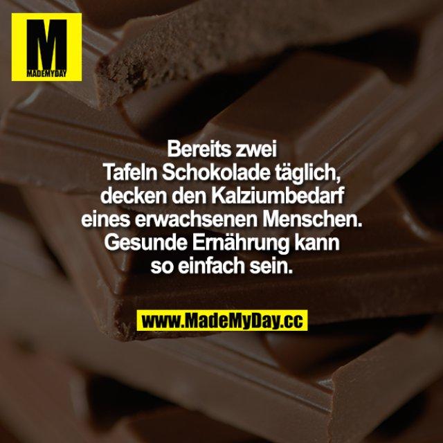 Bereits 2 Tafeln Schokolade täglich decken den Kalziumbedarf eines erwachsenen Menschen. Gesunde Ernährung kann so einfach sein.