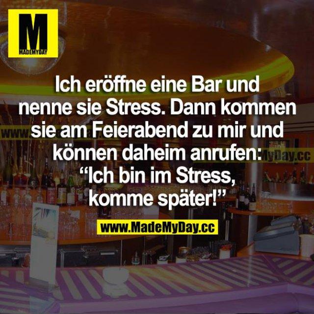 """Ich eröffne eine Bar und nenne sie Stress. Dann kommen sie am Feierabend zu mir und können daheim anrufen: """"Ich bin im Stress, komme später!"""""""