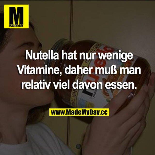 Nutella hat nur wenige Vitamine, daher muß man relativ viel davon essen.