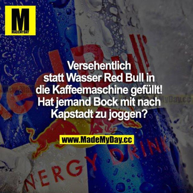 Versehentlich statt Wasser Red Bull in die Kaffeemaschine gefüllt! Hat jemand Bock, mit nach Kapstadt zu joggen?
