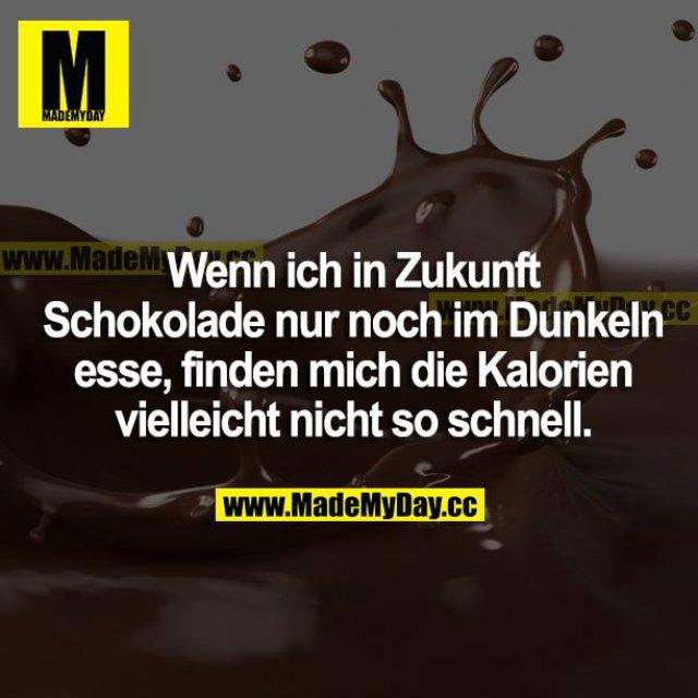 Wenn ich in Zukunft Schokolade nur noch im Dunkeln esse, finden mich die Kalorien vielleicht nicht so schnell.