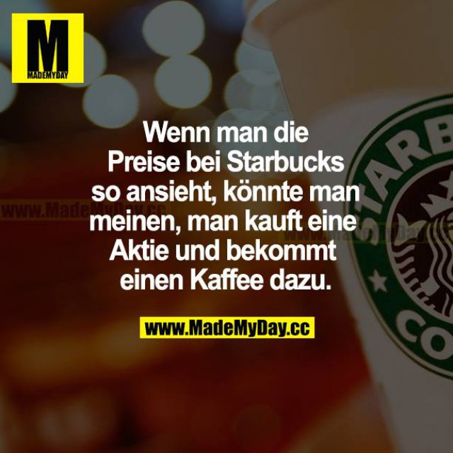 Wenn man die Preise bei Starbucks so ansieht, könnte man meinen, man kauft eine Aktie und bekommt einen Kaffee dazu.