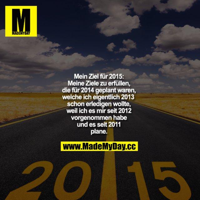 Mein Ziel für 2014<br /> Meine Ziele zu erfüllen, die für 2014 geplant waren, welche ich eigentlich 2013 schon erledigen wollte, weil ich es mir seit 2012 vorgenommen habe und es seit 2011 plane.