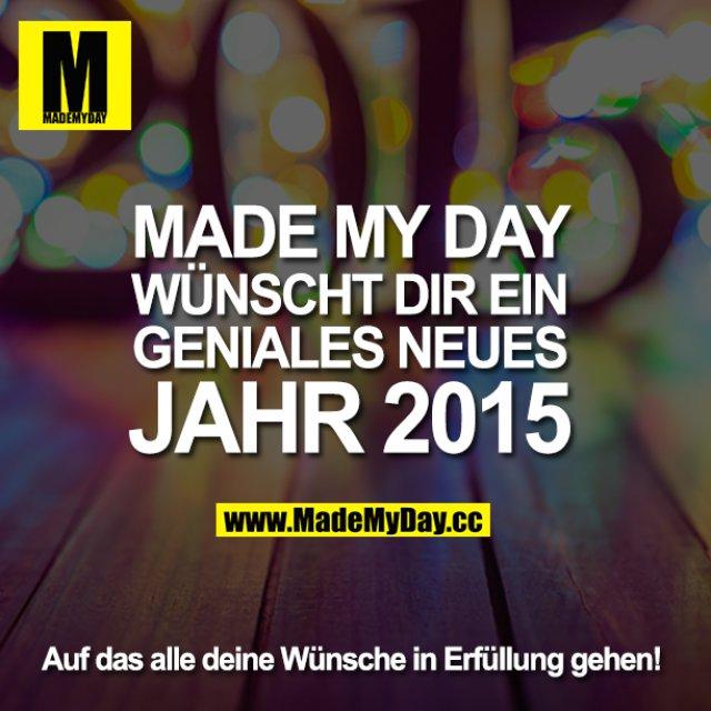 Made My Day wünscht dir ein geniales neues Jahr 2015.