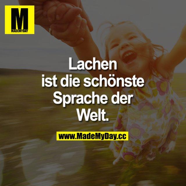 Lachen ist die schönste Sprache der Welt.
