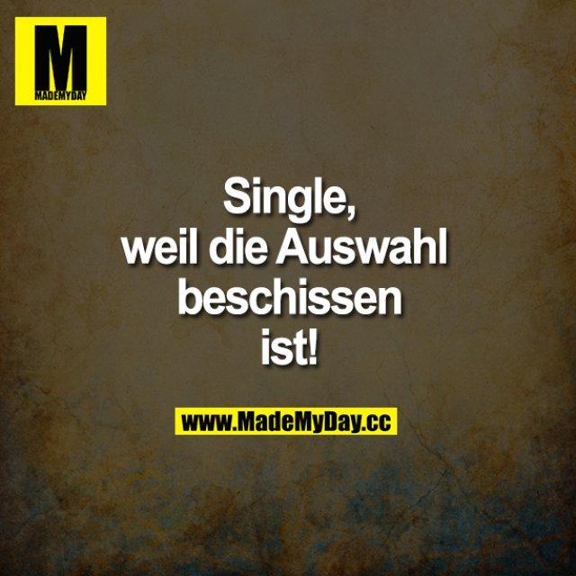 Single, weil die Auswahl beschissen ist!
