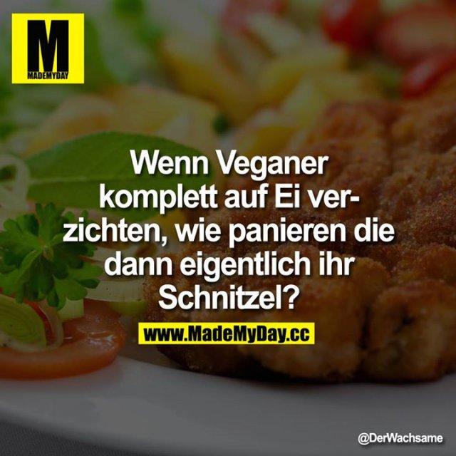 Wenn Veganer komplett auf Ei verzichten, wie panieren die dann eigentlich ihr Schnitzel?