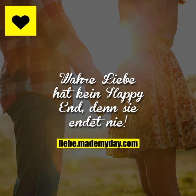 Wahre Liebe hat kein Happy End, denn sie endet nie!