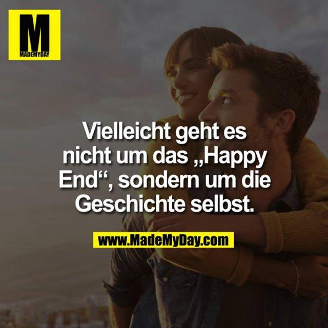 """Vielleicht geht es nicht um das """"Happy End"""", sondern um die Geschichte selbst."""