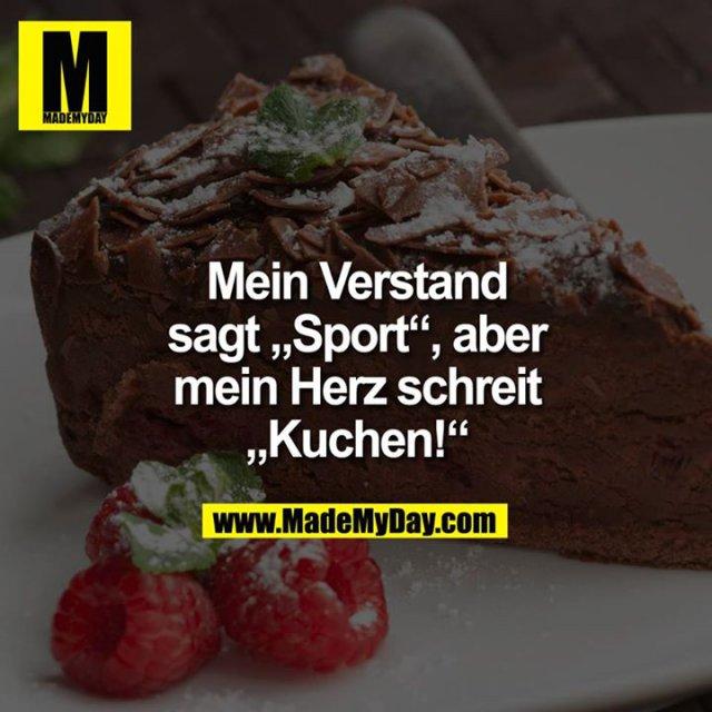 """Mein Verstand sagt """"Sport"""", aber mein Herz schreit """"KUCHEN!"""""""