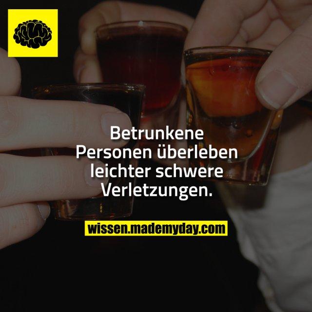 Betrunkene Personen überleben leichter schwere Verletzungen.