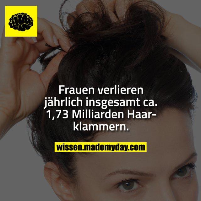 Frauen verlieren jährlich insgesamt ca. 1,73 Milliarden Haarklammern.