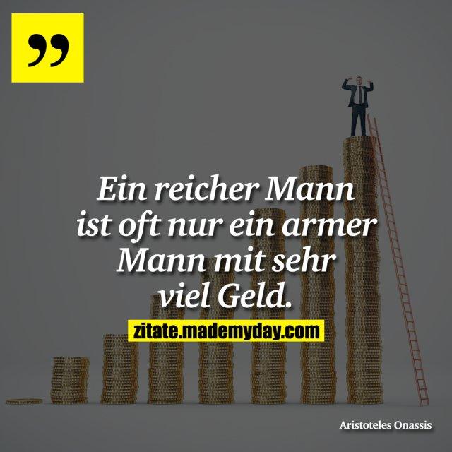 Ein reicher Mann ist oft nur ein armer Mann mit sehr viel Geld.