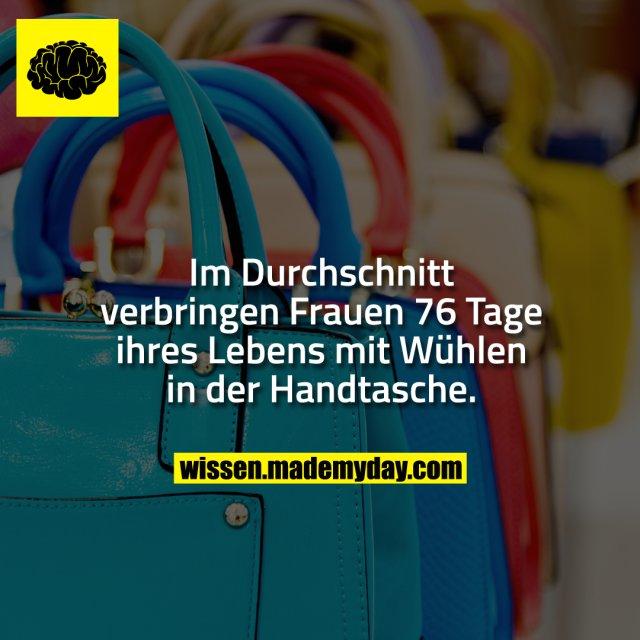 Im Durchschnitt verbringen Frauen 76 Tage ihres Lebens mit Wühlen in der Handtasche.