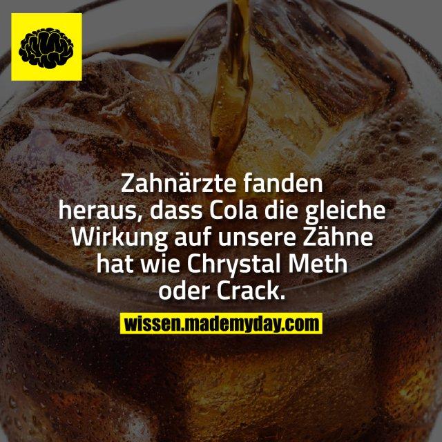 Zahnärzte fanden heraus, dass Cola die gleiche Wirkung auf unsere Zähne hat wie Chrystal Meth oder Crack.
