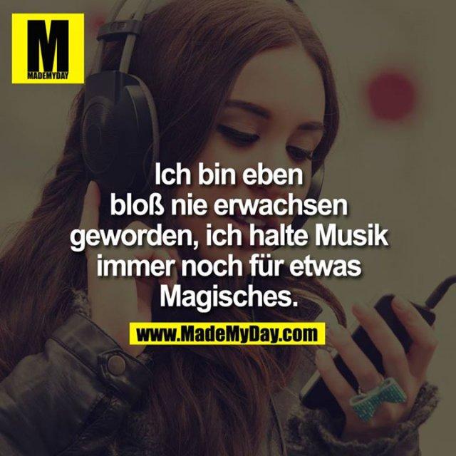 Ich bin eben bloß nie erwachsen geworden, ich halte Musik immer noch für etwas Magisches.<br />