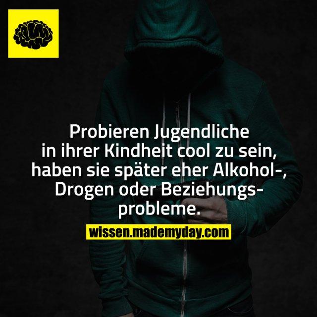 Probieren Jugendliche in ihrer Kindheit cool zu sein, haben sie später eher Alkohol-, Drogen oder Beziehungsprobleme.