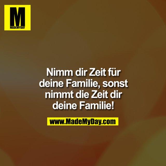 ?Nimm Dir Zeit fu?r Deine Familie, sonst nimmt die Zeit Dir Deine Familie!