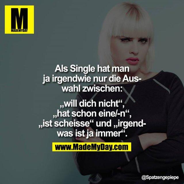 """Als Single hat man ja irgendwei nur die Auswahl zwischen, """"will dich nicht"""", hat schon eine/-n"""", """"ist scheisse"""" und """"irgendwas ist ja immer""""."""
