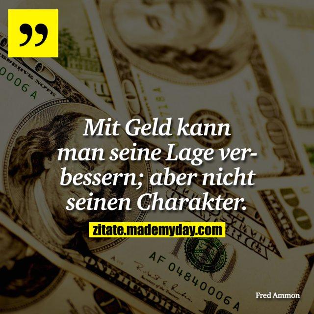 sprüche über geld und charakter Mit Geld kann man seine    Made My Day sprüche über geld und charakter