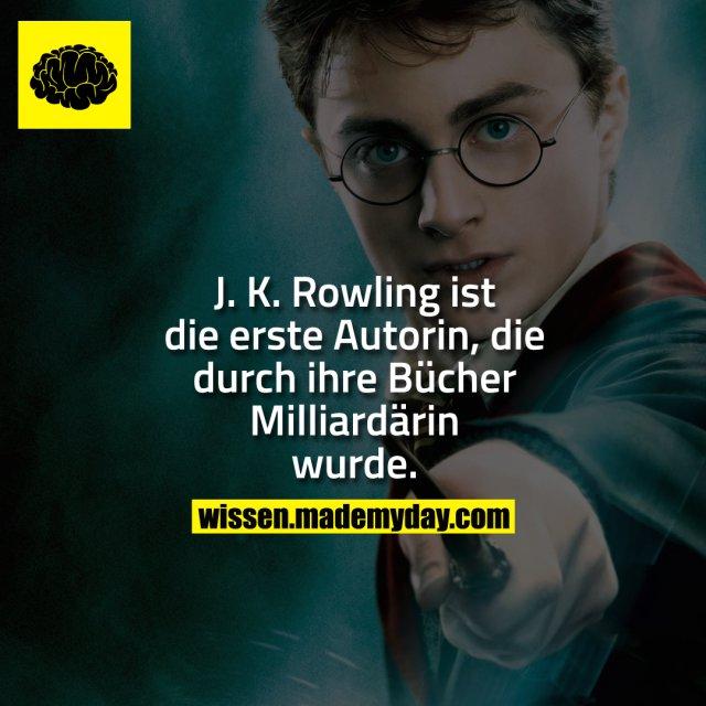 J. K. Rowling ist die erste Autorin, die durch ihre Bücher Milliardärin wurde.