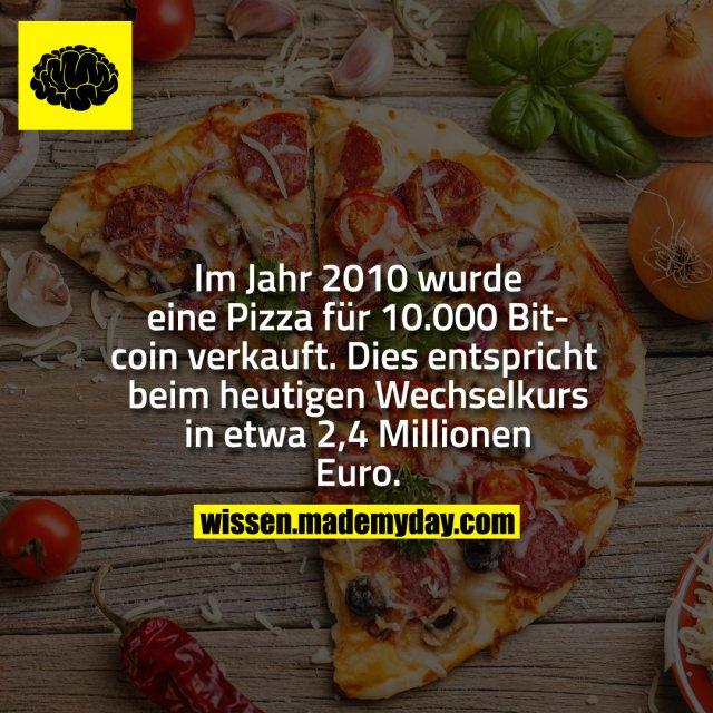 Im Jahr 2010 wurde eine Pizza für 10.000 Bitcoin verkauft.<br /> Dies entspricht beim heutigen Wechselkurs in etwa 2,4 Millionen Euro.