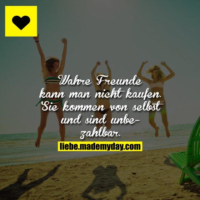 Wahre Freunde kann man nicht kaufen. Sie kommen von selbst und sind unbezahlbar.