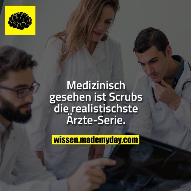 Medizinisch gesehen ist Scrubs die realistischste Ärzte-Serie.