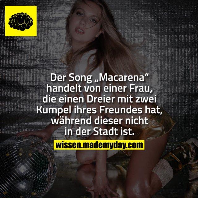 """Der Song """"Macarena"""" handelt von einer Frau, die einen Dreier mit zwei Kumpeln ihres Freundes hat, während dieser nicht in der Stadt ist."""