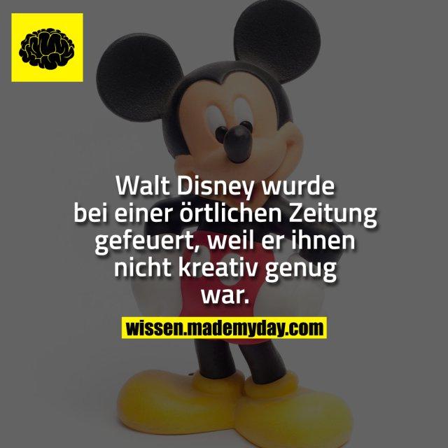 Walt Disney wurde bei einer örtlichen Zeitung gefeuert, weil er ihnen nicht kreativ genug war.