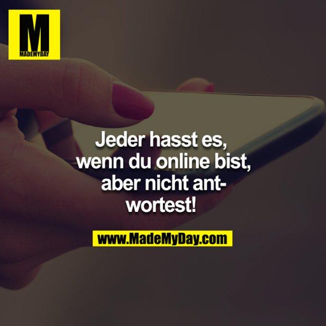 Jeder hasst es, wenn du Online ist, aber nicht antwortest!