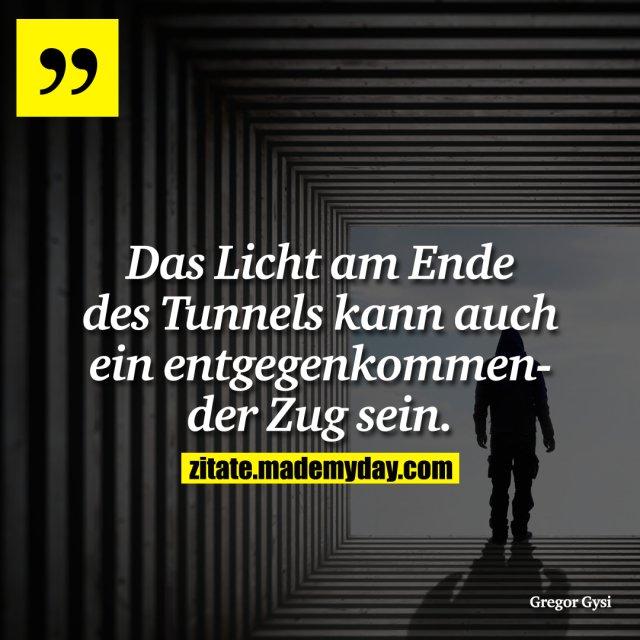 Das Licht am Ende des Tunnels kann auch ein entgegenkommender Zug sein.